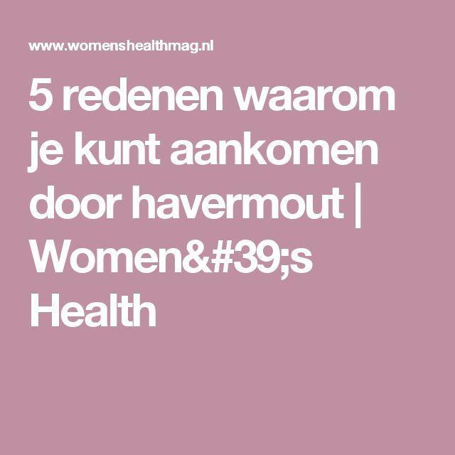 5 redenen waarom je kunt aankomen door havermout | Women's Health