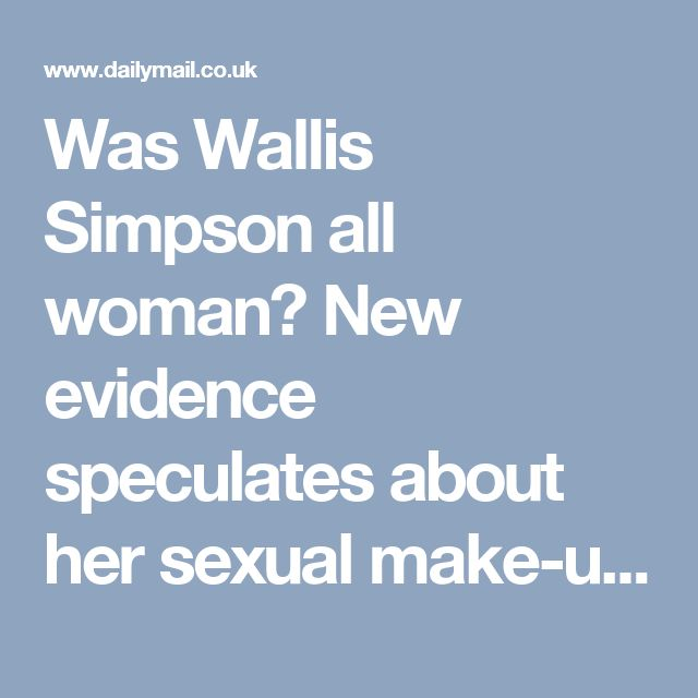 Was Wallis Simpson all woman? New evidence speculates about her sexual make-up | Daily Mail Online