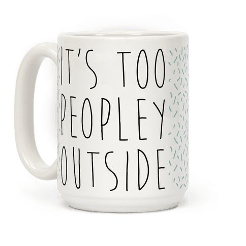 It's Too Peopley Out - It's too peopley out. Show that you're not a fan of crowds for people in general, with this funny introvert design.