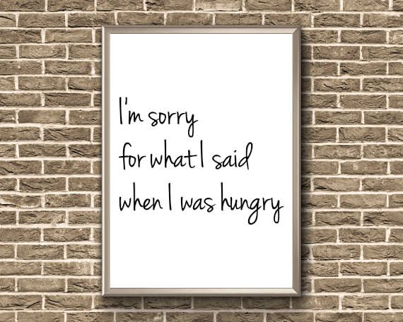 I'm Sorry For What I Said When I Was Hungry  Funny
