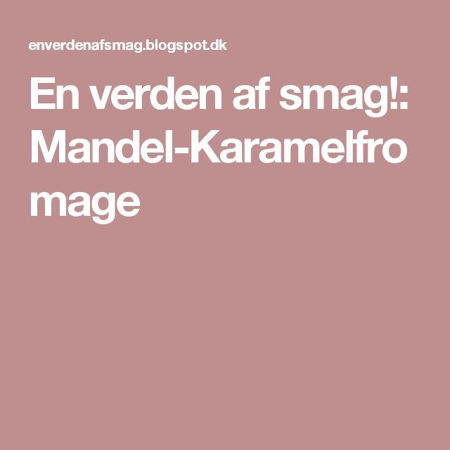 En verden af smag!: Mandel-Karamelfromage