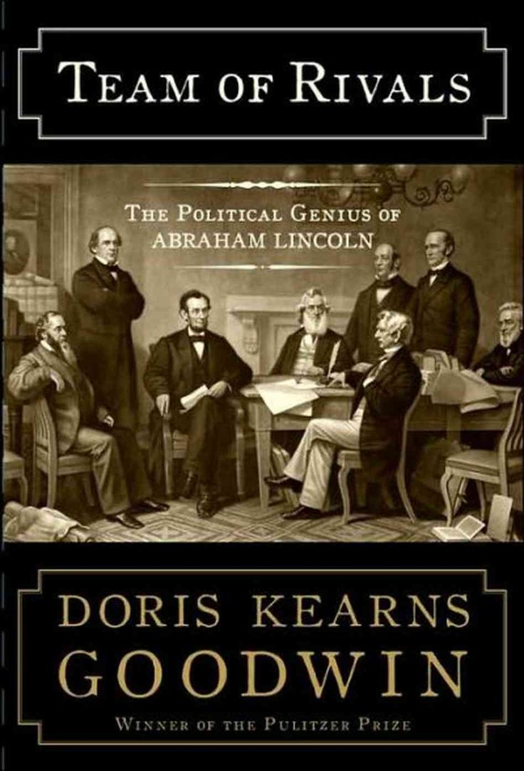 Team Of Rivals: The Political Genius Of Abraham Lincoln By Doris Kearns  Goodwin '