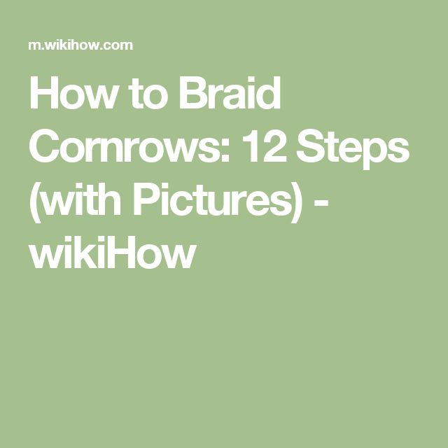How to Braid Cornrows: 12 Steps (with Pictures) - wikiHow