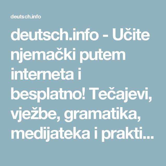 deutsch.info - Učite njemački putem interneta i besplatno! Tečajevi, vježbe, gramatika, medijateka i praktične informacije.