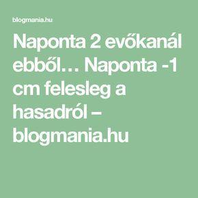 Naponta 2 evőkanál ebből… Naponta -1 cm felesleg a hasadról – blogmania.hu