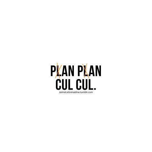 Plan plan cul cul. - #JaimeLaGrenadine