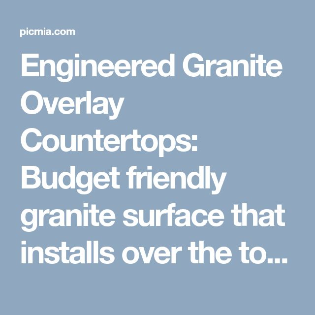 Engineered Granite Overlay Countertops: Budget friendly granite surface that installs over the top of old counters & doesn't have grout lines like granite tile! Also perfect for quick installations. - Picmia
