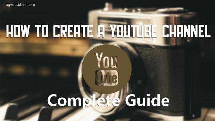 How to create a youtube channel ? is it your question if yes means you