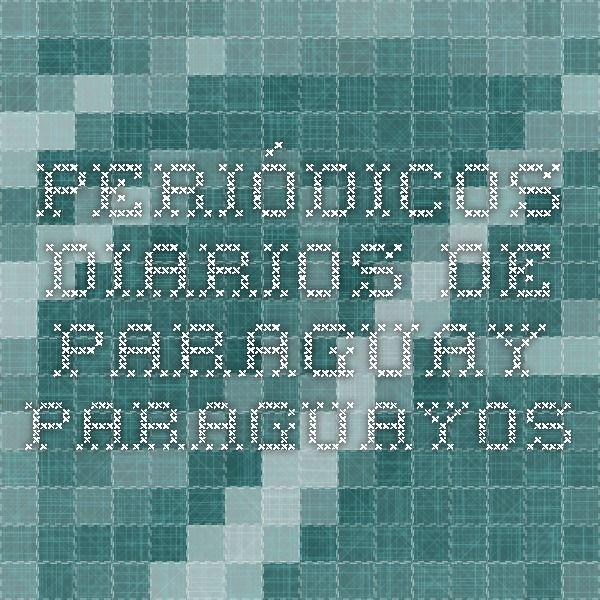 Periódicos diarios de Paraguay - Paraguayos