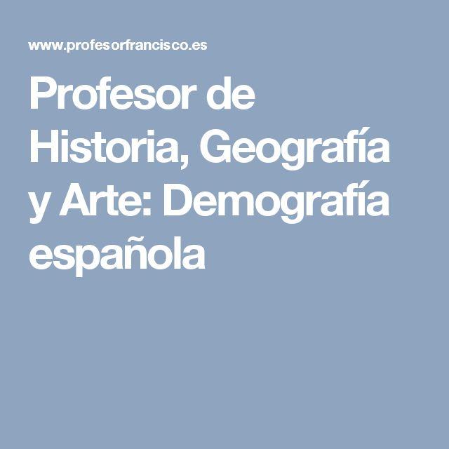 Profesor de Historia, Geografía y Arte: Demografía española