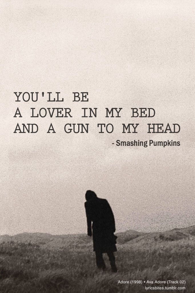 You'll be a lover in my bed and a gun to my head - Ava Adore, Smashing Pumpkins