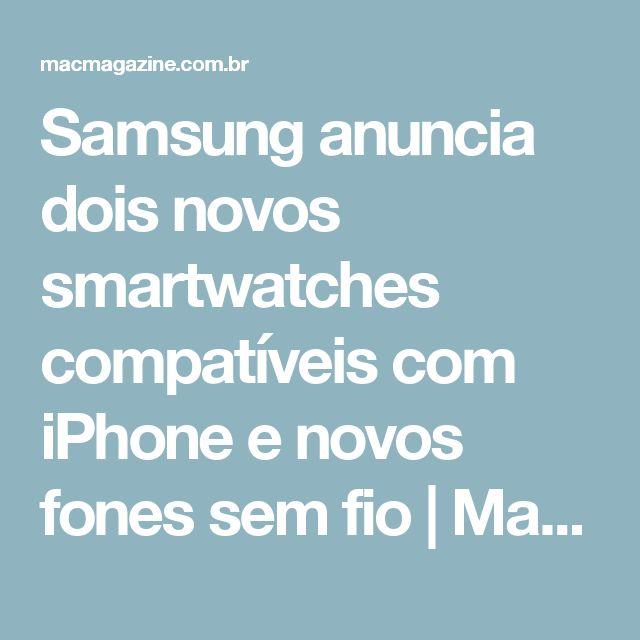 Samsung anuncia dois novos smartwatches compatíveis com iPhone e novos fones sem fio | MacMagazine.com.br