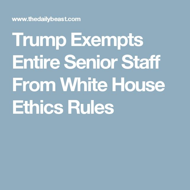 Trump Exempts Entire Senior Staff From White House Ethics Rules