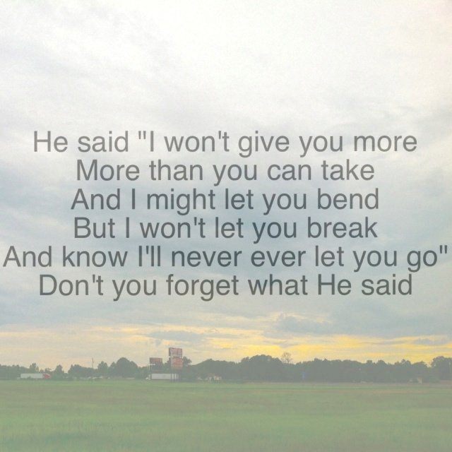 "I might let you bend BUT I won't let you break ""He said"" Group 1 Crew"