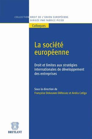 La société européenne. Droit et limites aux stratégies internationales de développement des entreprises - Françoise Dekeuwer-Défossez,Andra ...