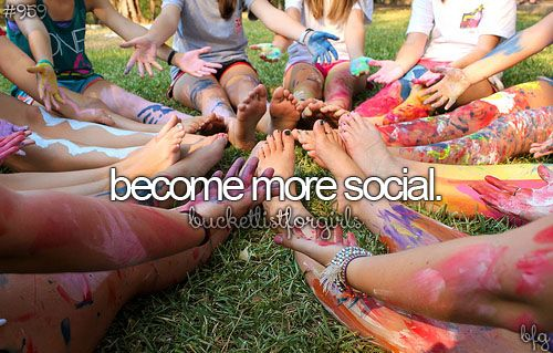 I'd love to become more social, but not with the people I know. I'd love to meet…