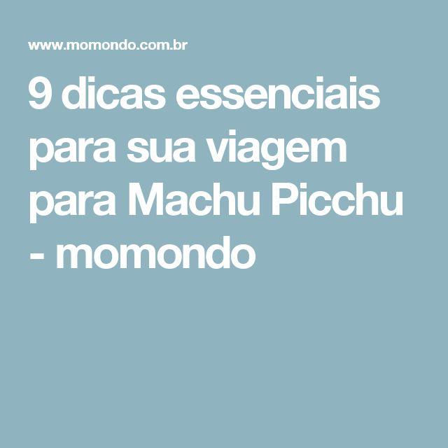 9 dicas essenciais para sua viagem para Machu Picchu - momondo♡