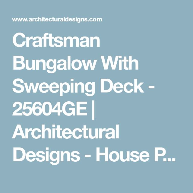Craftsman Bungalow With Sweeping Deck - 25604GE | Architectural Designs - House Plans