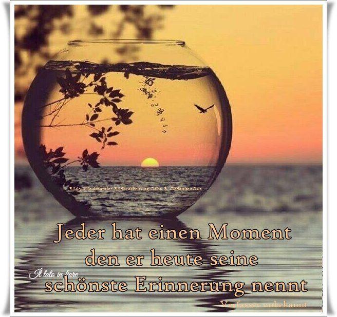 Jeder hat einen Moment, den er heute seine schönste Erinnerung nennt. – Verfasser unbekannt – ~ Quelle: GedankenGut www.facebook.com/… www.dreamies…