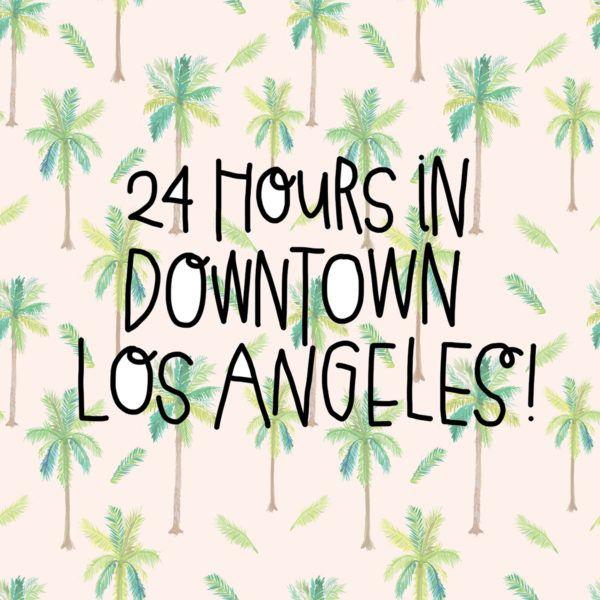 24 Hours in Downtown Los Angeles | studiodiy.com