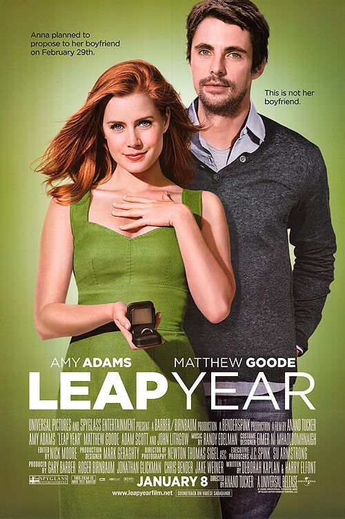 one of my favorites!  Leap Year (2010) - Anna Brady plans to travel to Dublin, Ireland to propose to her boyfriend Jeremy on February 29, leap day, because, according to Irish tradition, a man who receives a marriage proposal on a leap day must accept it.