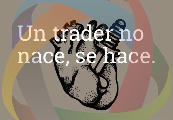 """Un trader no nace, se hace"" Frases de #trading #Stocksforex http://www.stocksforex.com"
