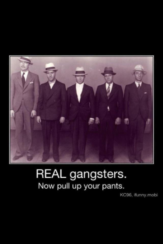 Gangstas.: Laughing, Gangsters Poker, Pants, Pull Up, Real Gangsters, Truths, Funny Stuff, Funnystuff, True Stories