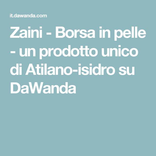 Zaini -  Borsa in pelle  - un prodotto unico di Atilano-isidro su DaWanda