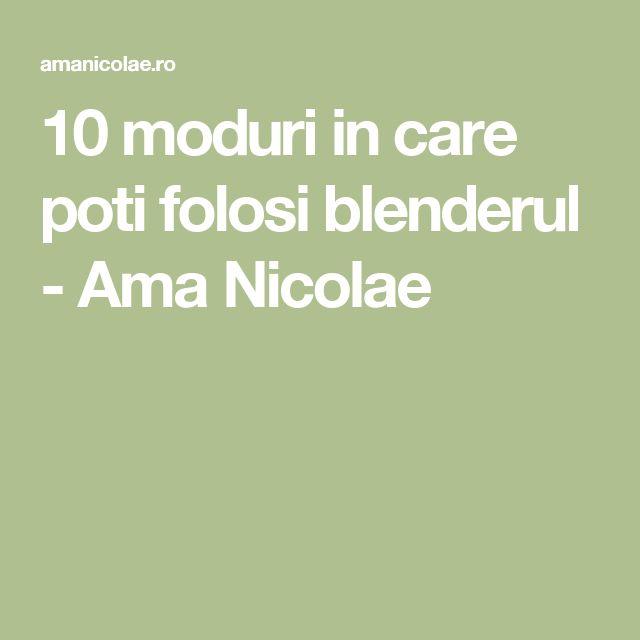 10 moduri in care poti folosi blenderul - Ama Nicolae
