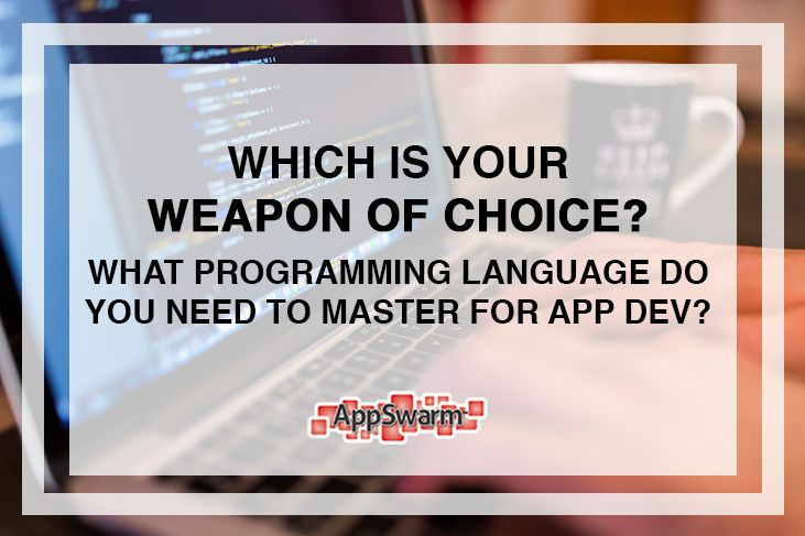 App development presents some obvious choices in terms of language. Java for Android, Objective-C for iOS and XAML paired with C# or Visual Basic for the least popular Windows environment.