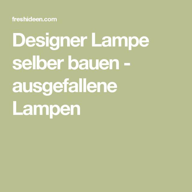 Ausgefallene Lampen Selber Bauen ~ 1000+ ideas about Lampe Selber Bauen on Pinterest  Exklusive küche