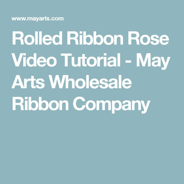 Rolled Ribbon Rose Video Tutorial - May Arts Wholesale Ribbon Company