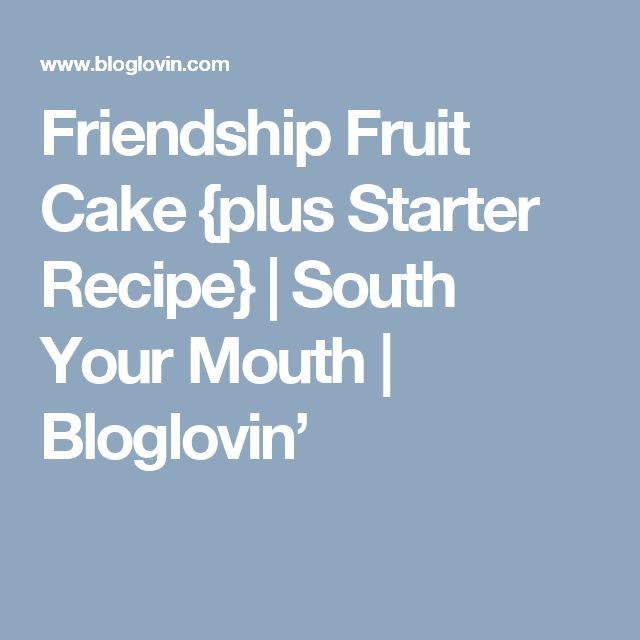 Friendship Fruit Cake {plus Starter Recipe} | South Your Mouth | Bloglovin'