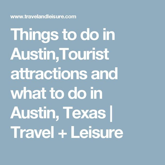 Things to do in Austin,Tourist attractions and what to do in Austin, Texas | Travel + Leisure