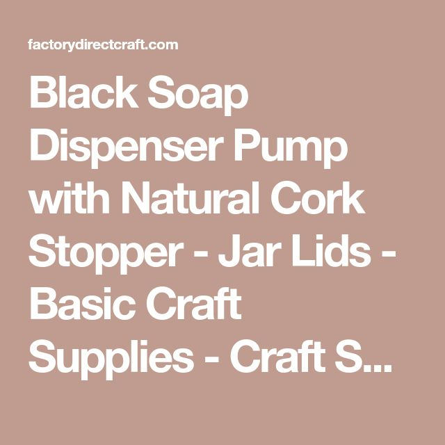Black Soap Dispenser Pump with Natural Cork Stopper - Jar Lids - Basic Craft Supplies - Craft Supplies