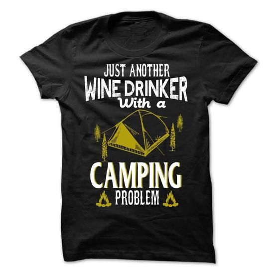just another wine drinker with a camping problem - #teeshirt #tee shirt design. MORE INFO => https://www.sunfrog.com/LifeStyle/just-another-wine-drinker-with-a-camping-problem-78423886-Guys.html?id=60505