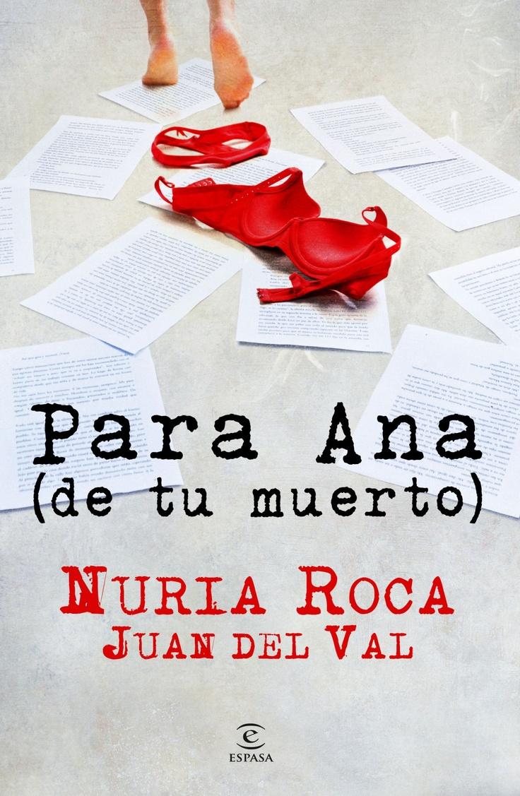 Para Ana (de tu muerto). Nuria Roca y Juan Del Val