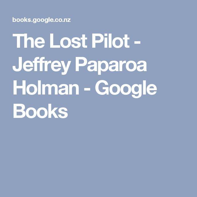 The Lost Pilot - Jeffrey Paparoa Holman - Google Books