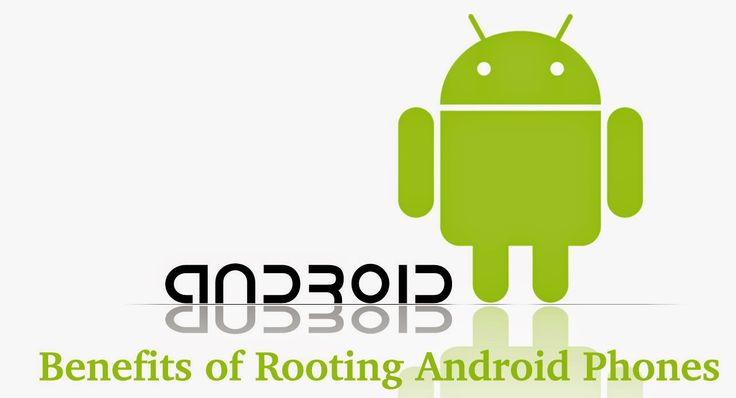 Benefits of Rooting Android Phones 2016