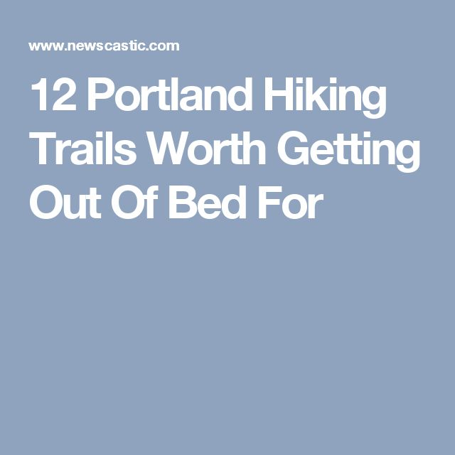 12 Portland Hiking Trails Worth Getting Out Of Bed For