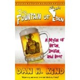 The Fountain of Eden (A Myth of Birth, Death, and Beer) (Kindle Edition)By Dan H. Kind