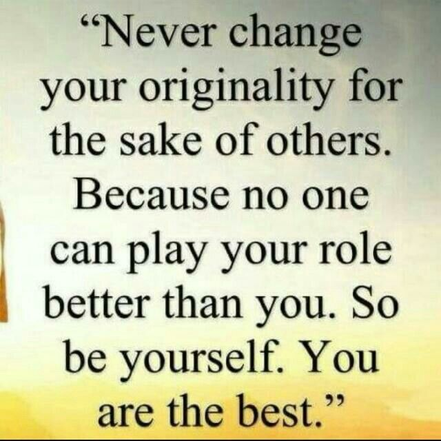 Be original .. Be you :-) ;-)