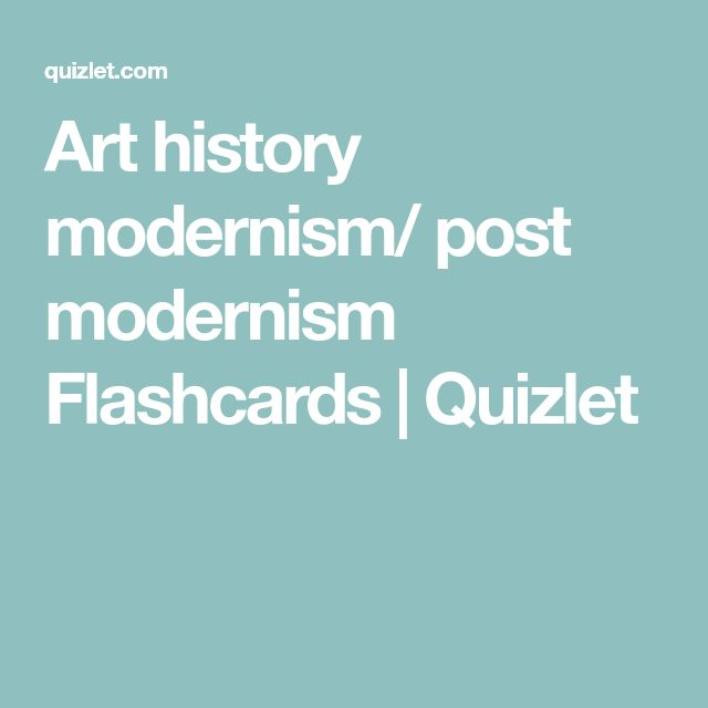 Art history modernism/ post modernism Flashcards | Quizlet