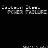 $$$ HEY HEY HEY #WHATDIRT $$$ Captain Steel - Power Failure (Chong X EDIT) by chong-x on SoundCloud