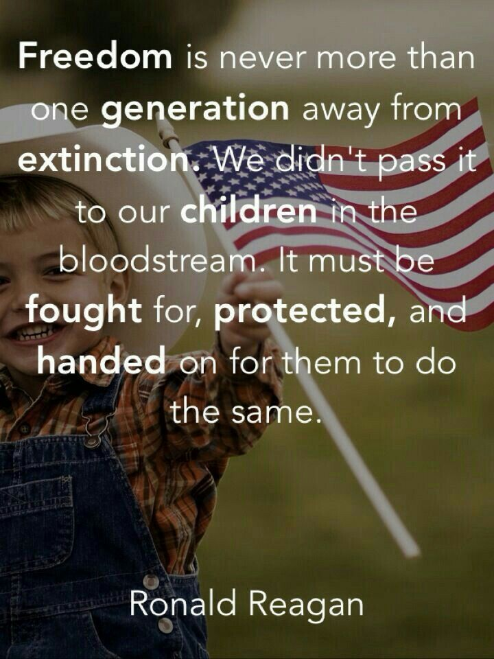 """Freedom is never more than one generation away from extinction..."" - Ronald Reagan"