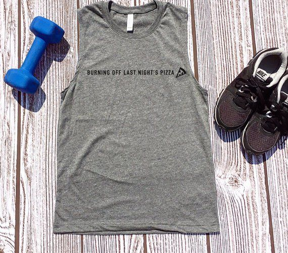 Burning Off Last Night's Pizza, Muscle Tank Top, women's workout tank, workout shirt,workout tanks for women,workout tops,cute workout tanks 3