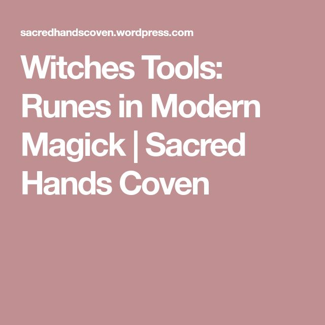 Witches Tools: Runes in Modern Magick | Sacred Hands Coven