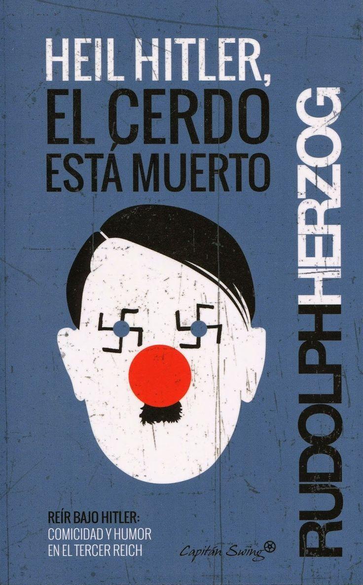 Rudolph Herzog «Heil Hitler, el cerdo está muerto». @Capitan_Swing edita esta obra sobre el humor, la crítica política y la barbarie. El libro muestra que existieron burlas al nazismo desde los años 30. Más aquí: https://www.veniracuento.com/content/heil-hitler-el-cerdo-esta-muerto