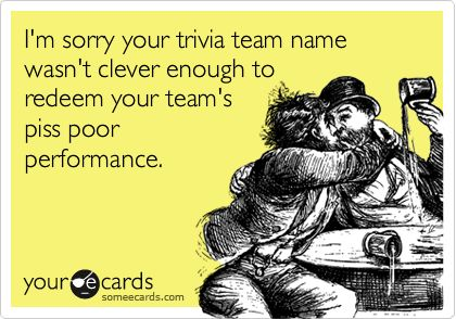 November 2012's best trivia team names... ~ Quizmaster Trivia...Drink While You Think