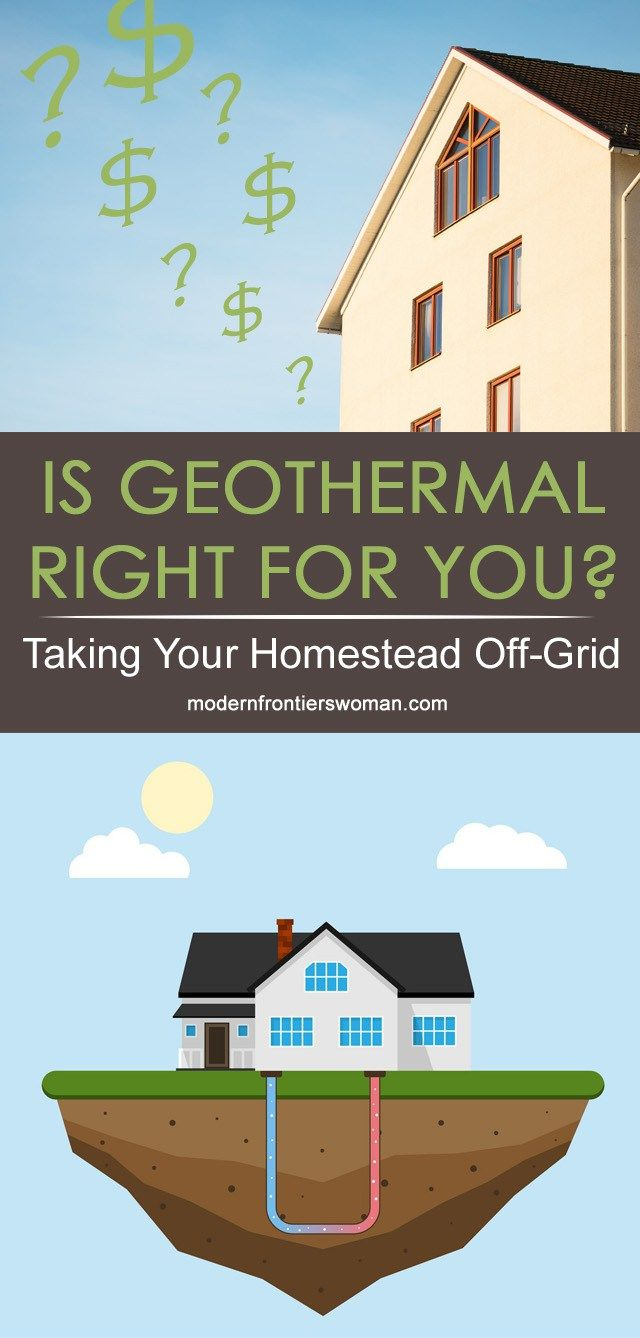 Is Geothermal Right For You Taking Your Homestead Off Grid